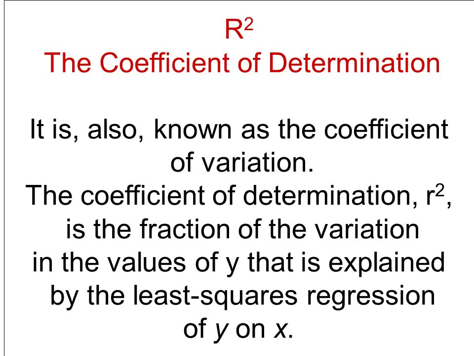 R 2 The Coefficient of Determination It is, also, known as the coefficient of variation.