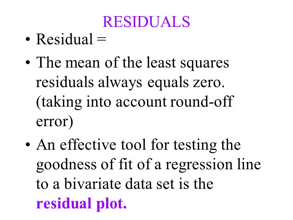 RESIDUALS Residual = The mean of the least squares residuals always equals zero.