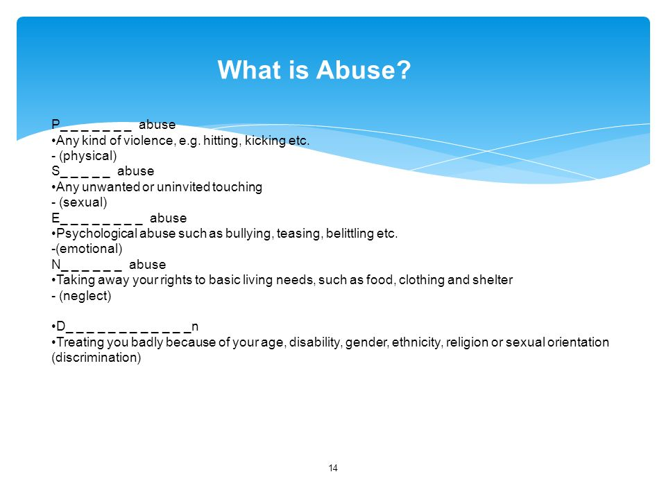 What is Abuse. 14 P_ _ _ _ _ _ _ abuse Any kind of violence, e.g.