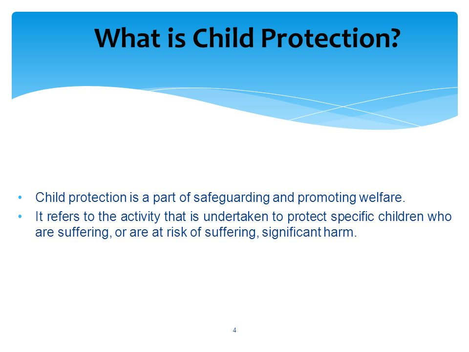 What is Child Protection. 4 Child protection is a part of safeguarding and promoting welfare.