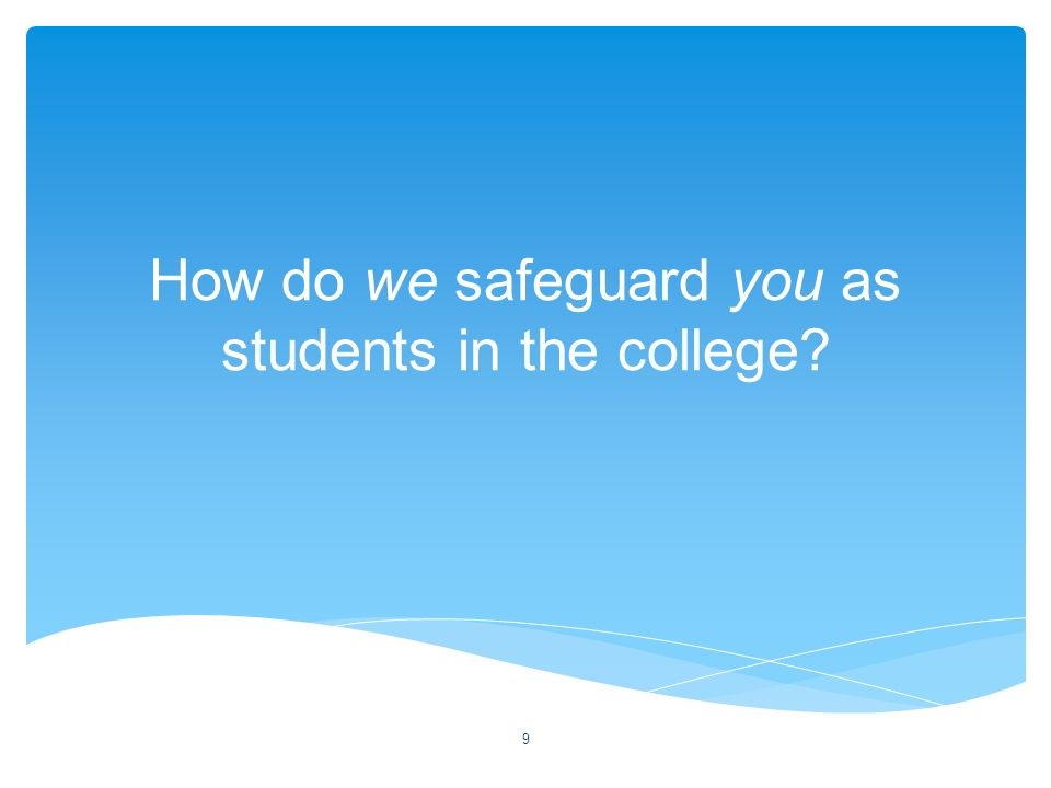 How do we safeguard you as students in the college 9