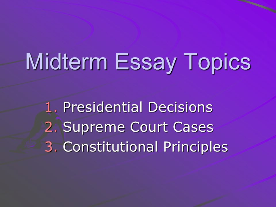 Sample Essay Thesis  Midterm Essay Topics Presidential Decisions Supreme Court Cases  Constitutional Principles Illustration Essay Example Papers also Essay For Students Of High School Midterm Essay Topics Presidential Decisions Supreme Court Cases  Essay Examples High School
