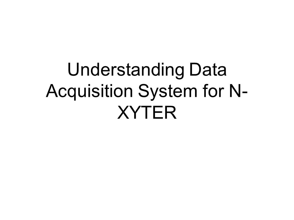 Understanding Data Acquisition System for N- XYTER