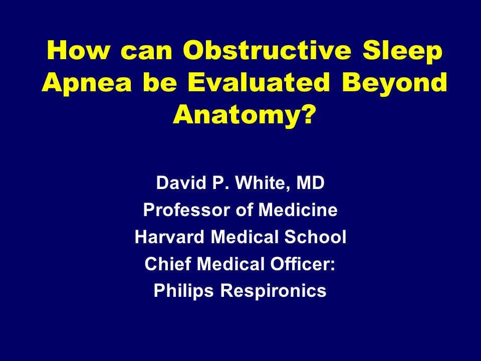 How Can Obstructive Sleep Apnea Be Evaluated Beyond Anatomy David P