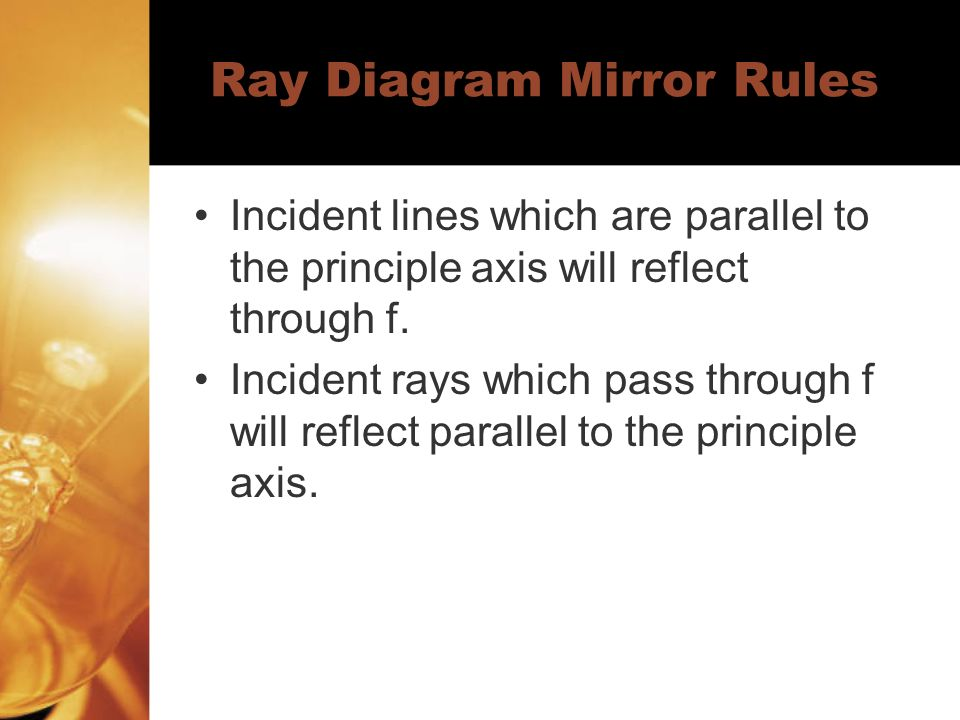 Ray Diagram Mirror Rules Incident lines which are parallel to the principle axis will reflect through f.