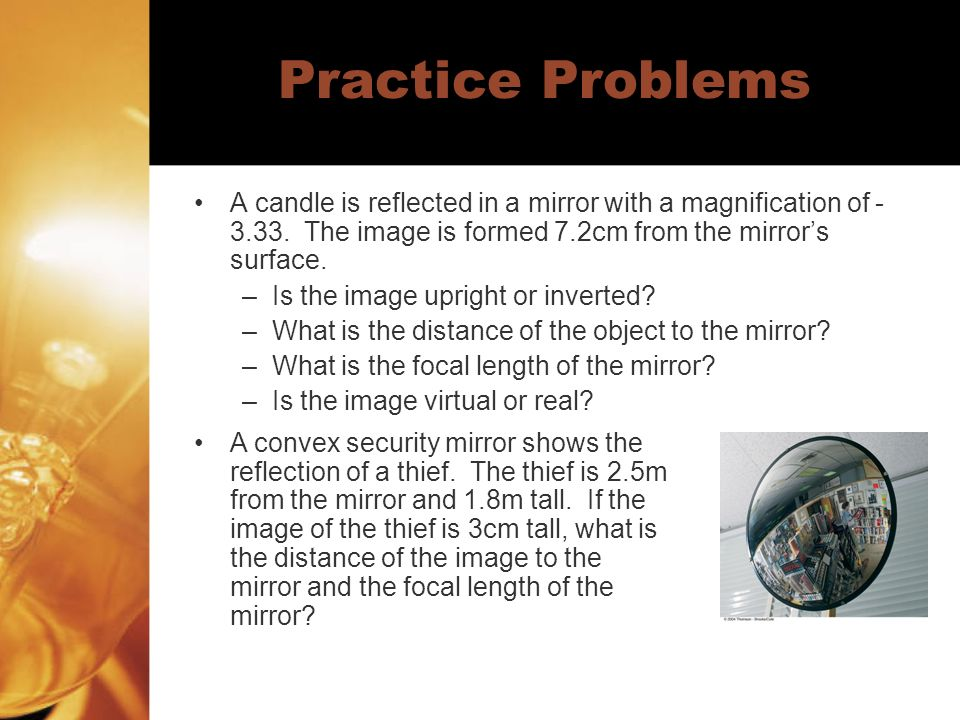 Practice Problems A candle is reflected in a mirror with a magnification of