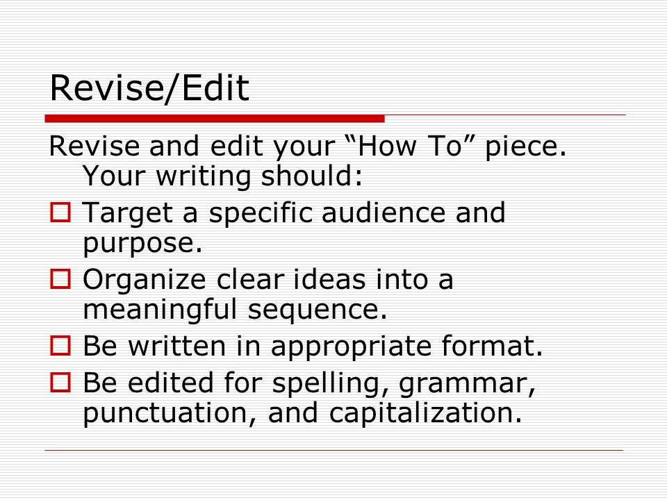 Revise/Edit Revise and edit your How To piece.