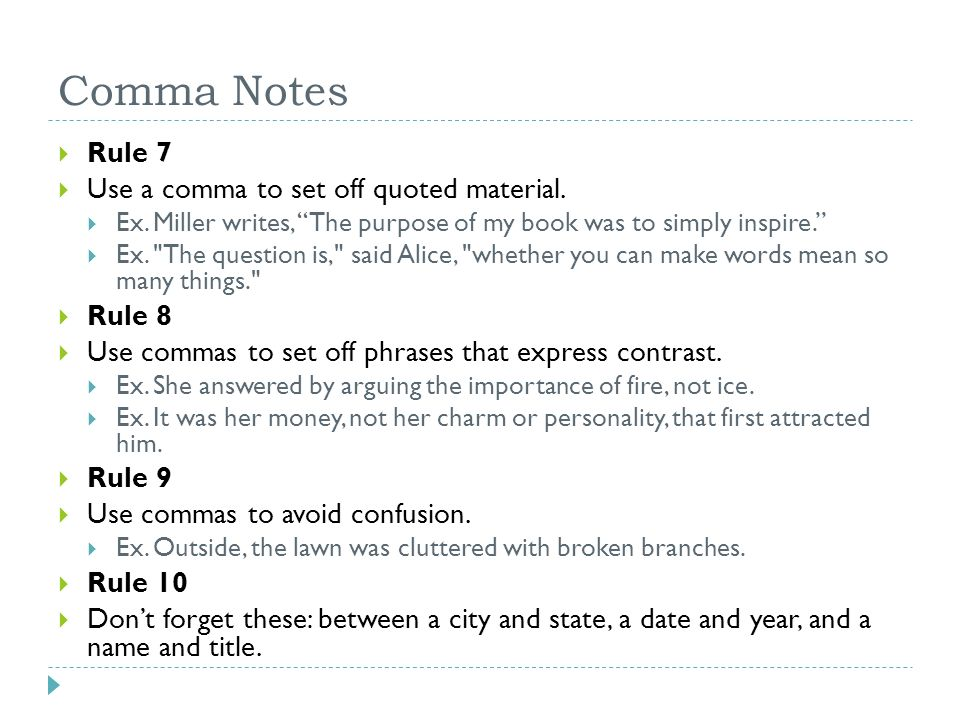 Comma Notes  Rule 7  Use a comma to set off quoted material.