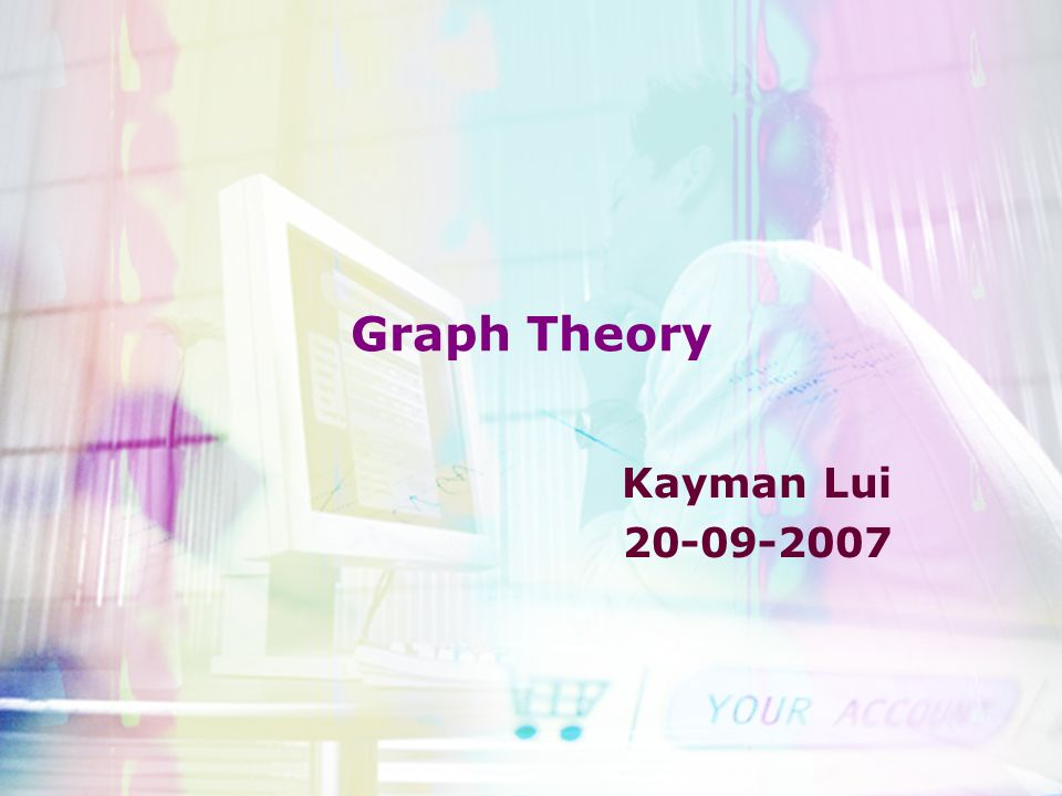 Graph Theory Kayman Lui Overview Graph –Notation and ... on