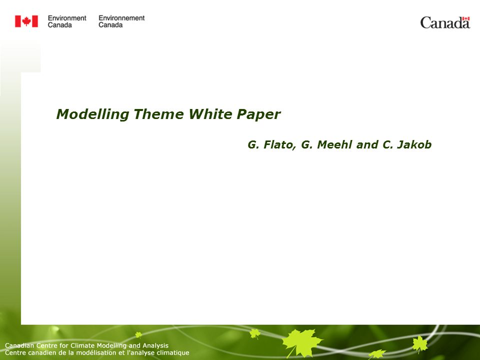 Modelling Theme White Paper G. Flato, G. Meehl and C. Jakob