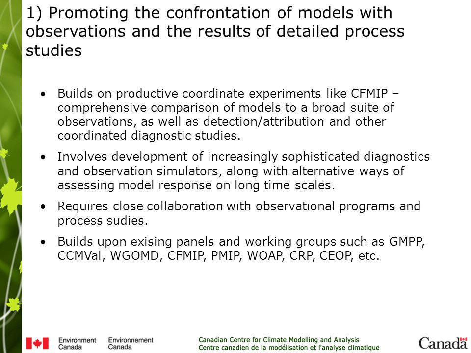 Builds on productive coordinate experiments like CFMIP – comprehensive comparison of models to a broad suite of observations, as well as detection/attribution and other coordinated diagnostic studies.