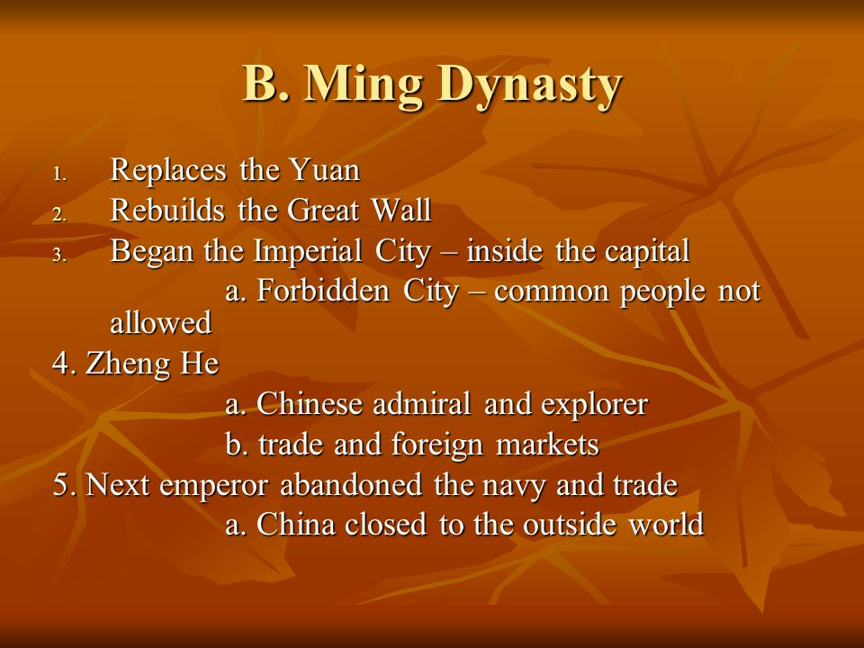 B. Ming Dynasty 1. Replaces the Yuan 2. Rebuilds the Great Wall 3.
