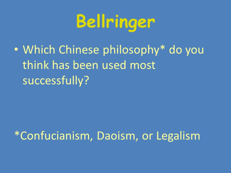 Bellringer Which Chinese philosophy* do you think has been used most successfully.