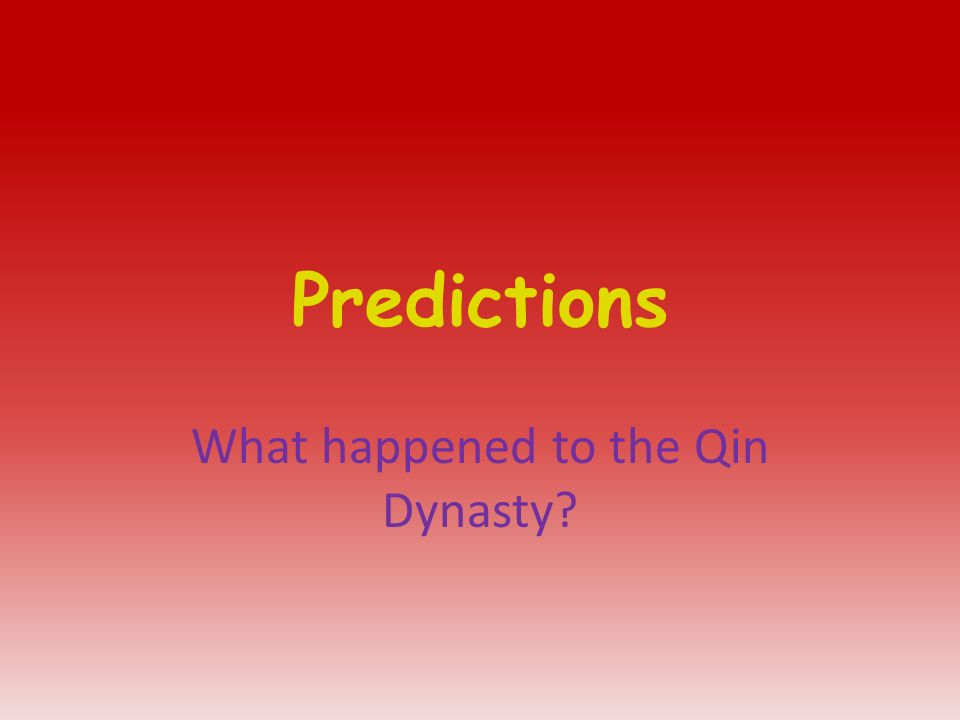 Predictions What happened to the Qin Dynasty