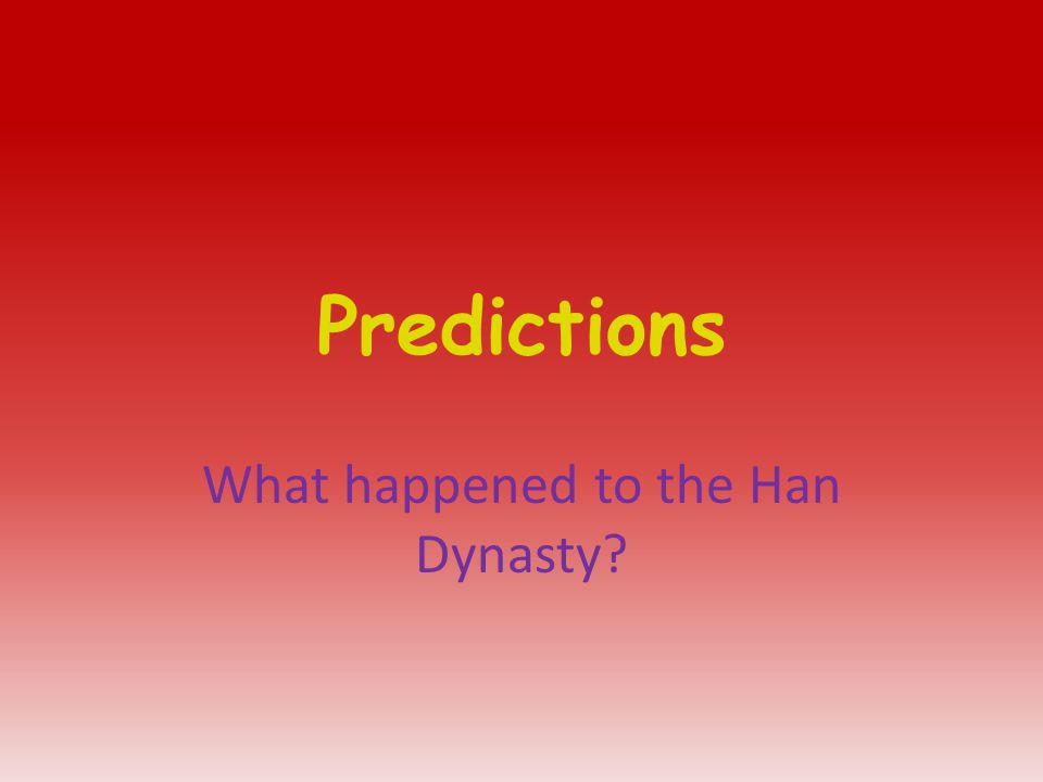 Predictions What happened to the Han Dynasty