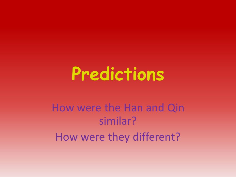 Predictions How were the Han and Qin similar How were they different