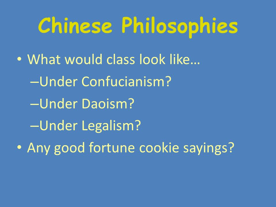Chinese Philosophies What would class look like… – Under Confucianism.