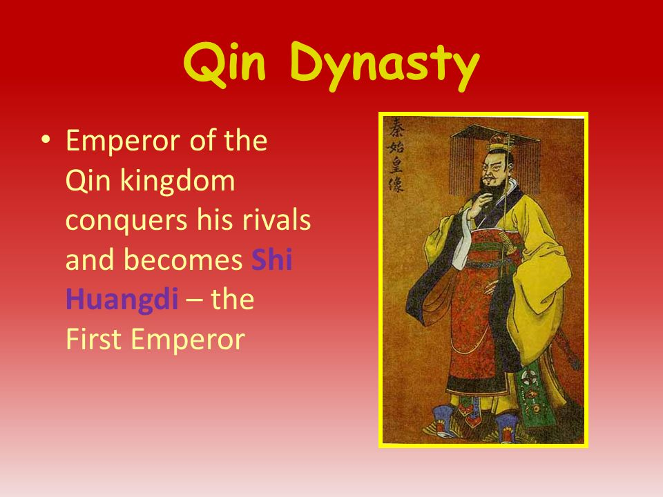 Qin Dynasty Emperor of the Qin kingdom conquers his rivals and becomes Shi Huangdi – the First Emperor