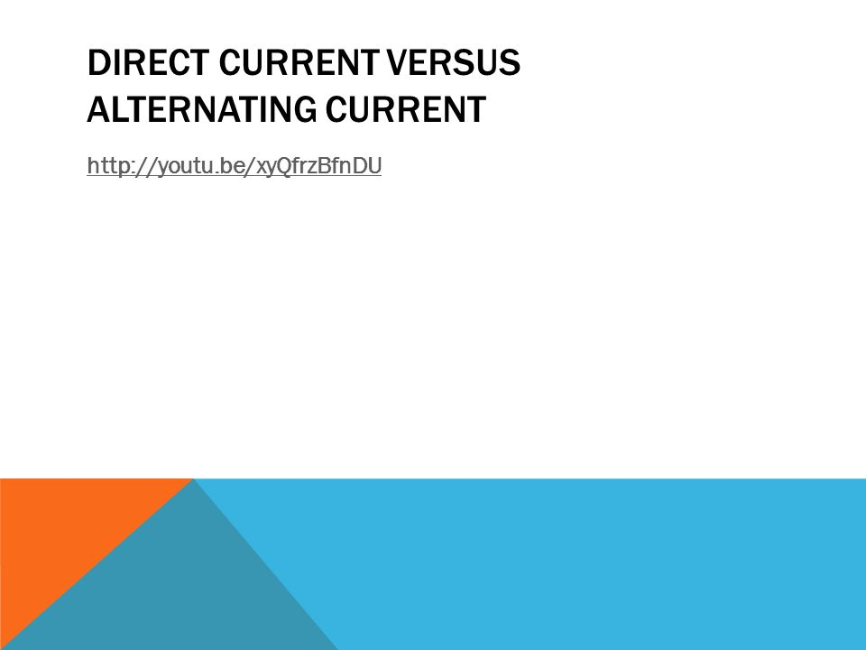 DIRECT CURRENT VERSUS ALTERNATING CURRENT