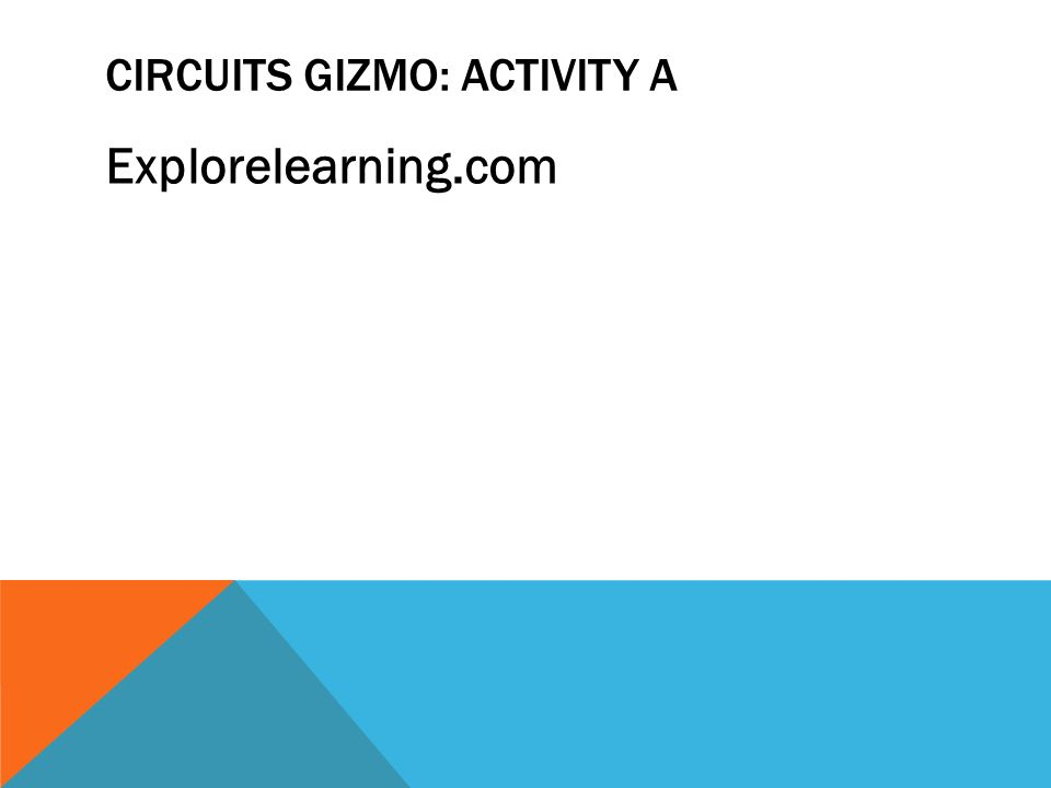 CIRCUITS GIZMO: ACTIVITY A Explorelearning.com