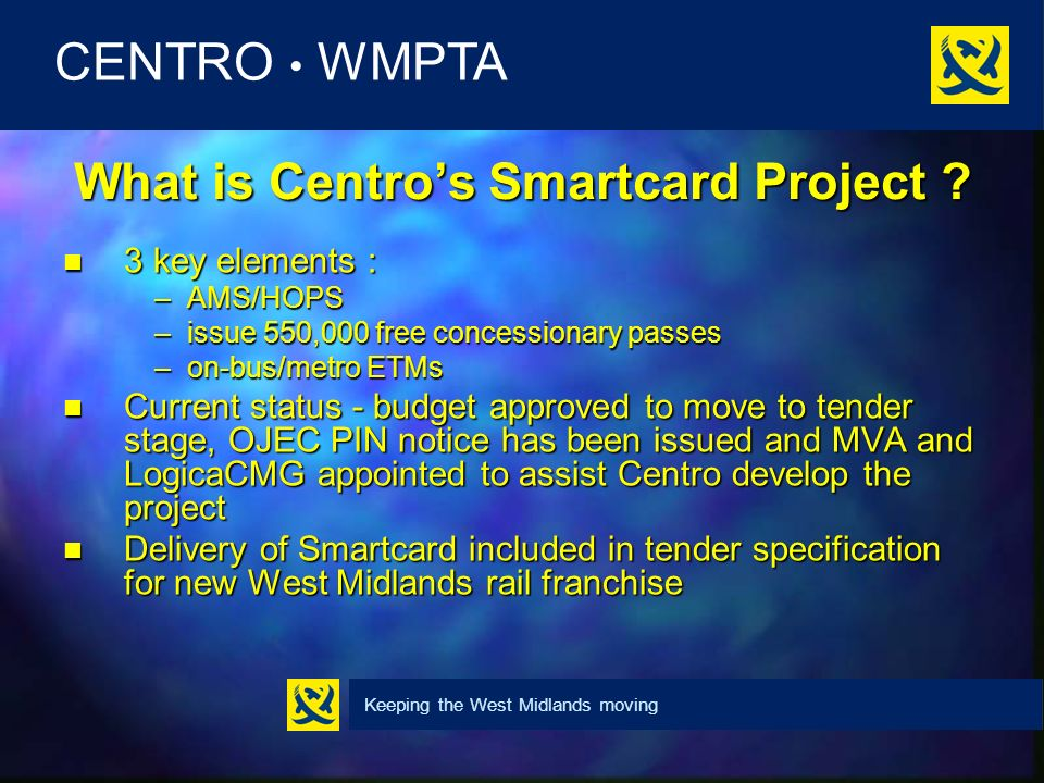 Keeping the West Midlands moving CENTRO WMPTA Smartcard