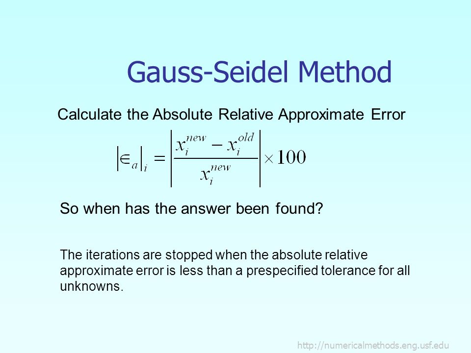 Gauss-Seidel Method Calculate the Absolute Relative Approximate Error So when has the answer been found.