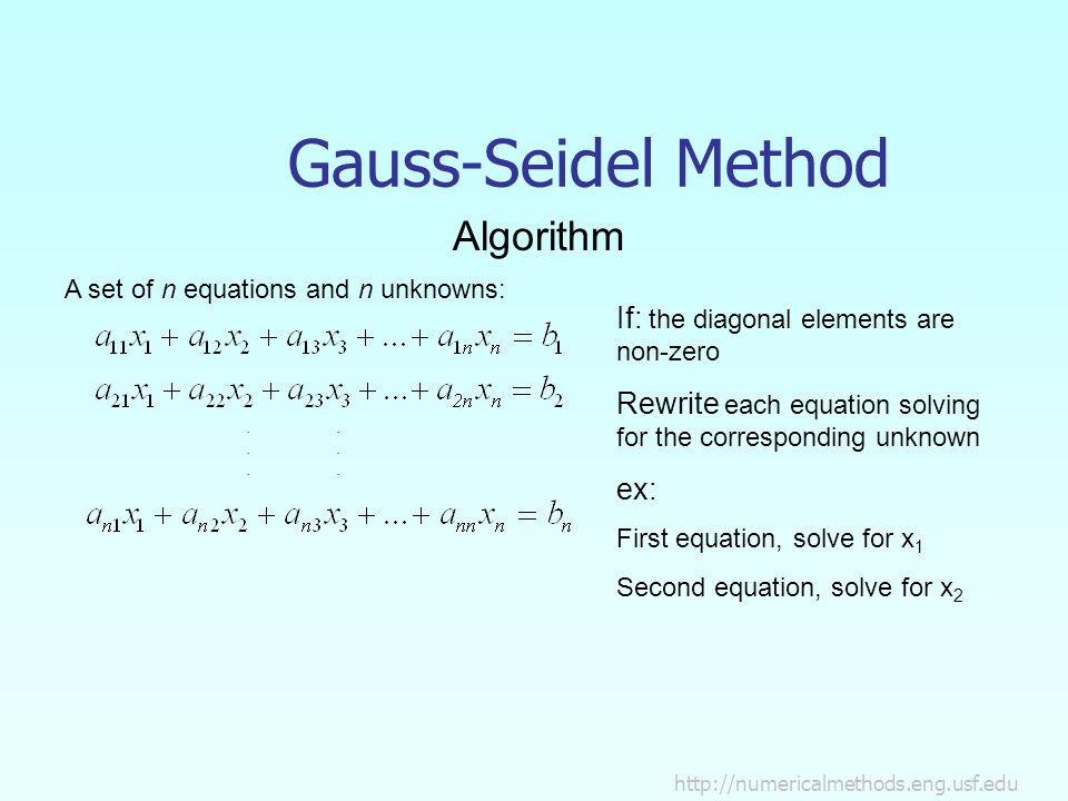 Gauss-Seidel Method Algorithm A set of n equations and n unknowns:..