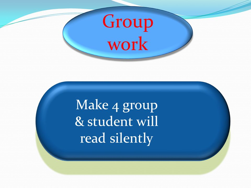 Group work Group work Make 4 group & student will read silently