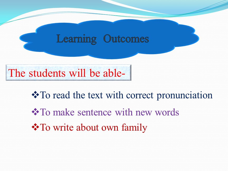 The students will be able-  To read the text with correct pronunciation  To make sentence with new words  To write about own family