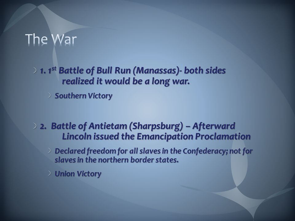 1. 1 st Battle of Bull Run (Manassas)- both sides realized it would be a long war.
