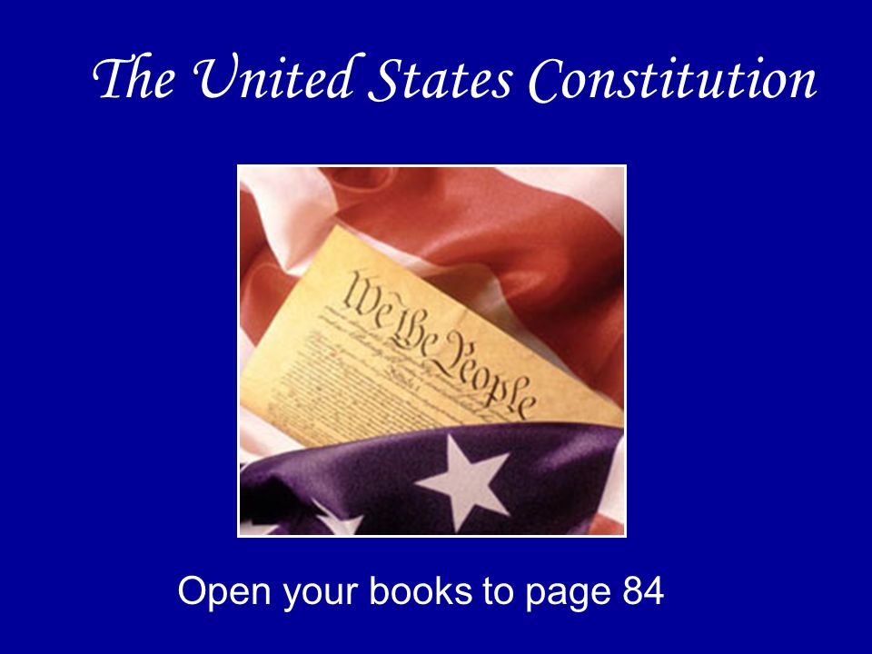 The United States Constitution Open your books to page 84
