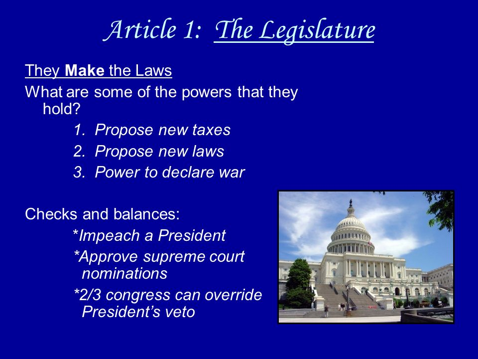 Article 1: The Legislature They Make the Laws What are some of the powers that they hold.