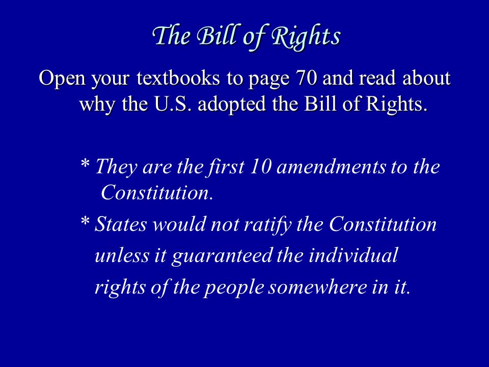 The Bill of Rights Open your textbooks to page 70 and read about why the U.S.