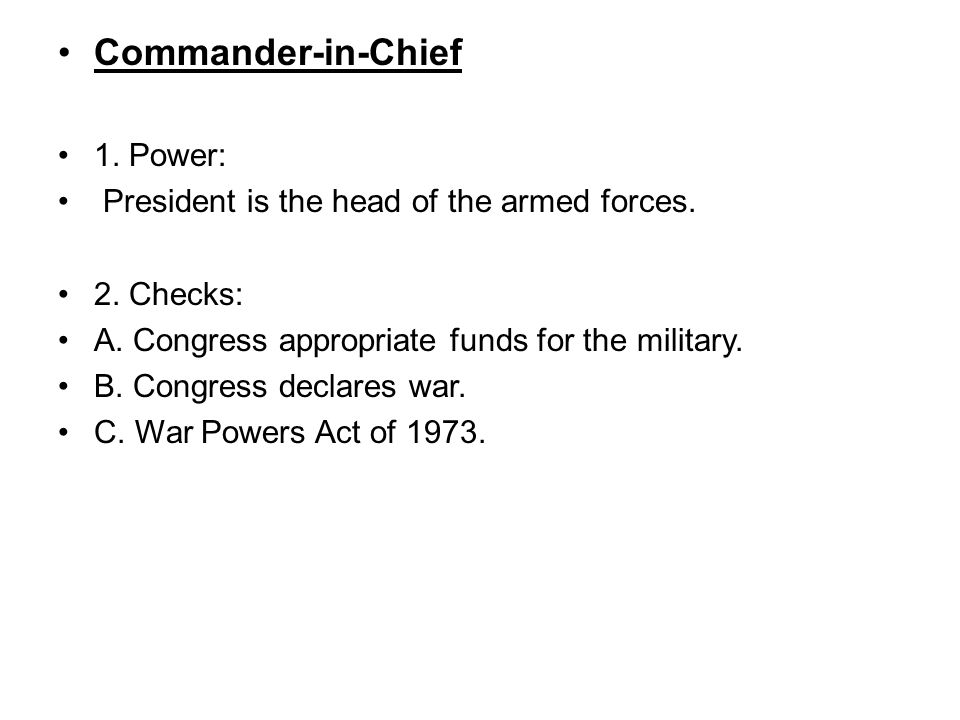 Commander-in-Chief 1. Power: President is the head of the armed forces.