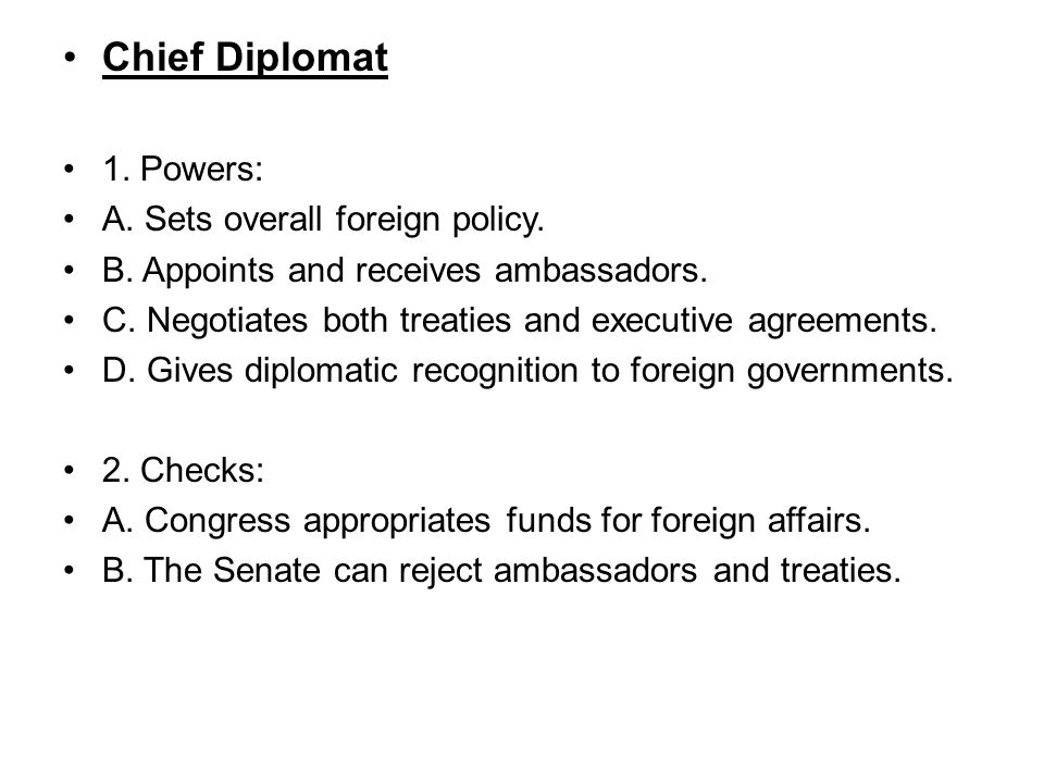 Chief Diplomat 1. Powers: A. Sets overall foreign policy.