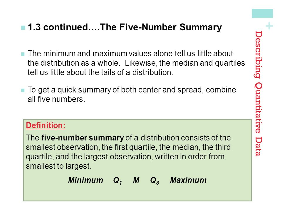 + 1.3 continued….The Five-Number Summary The minimum and maximum values alone tell us little aboutthe distribution as a whole.