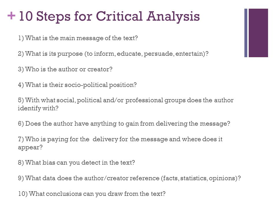 + 10 Steps for Critical Analysis 1) What is the main message of the text.