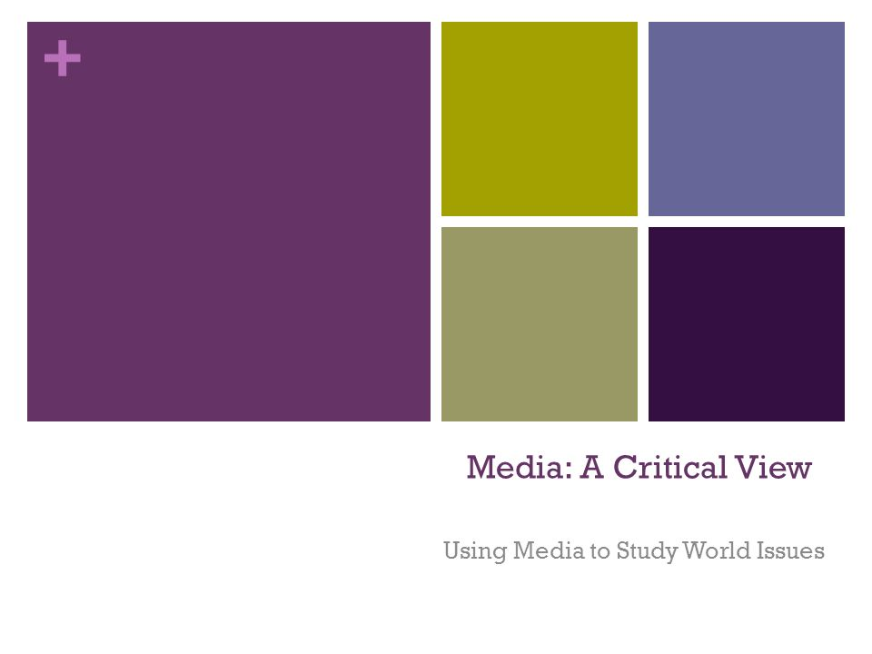 + Media: A Critical View Using Media to Study World Issues