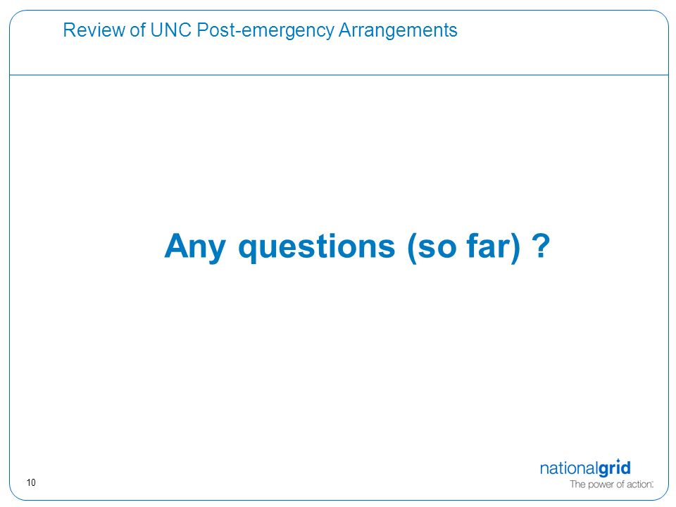 10 Review of UNC Post-emergency Arrangements Any questions (so far)
