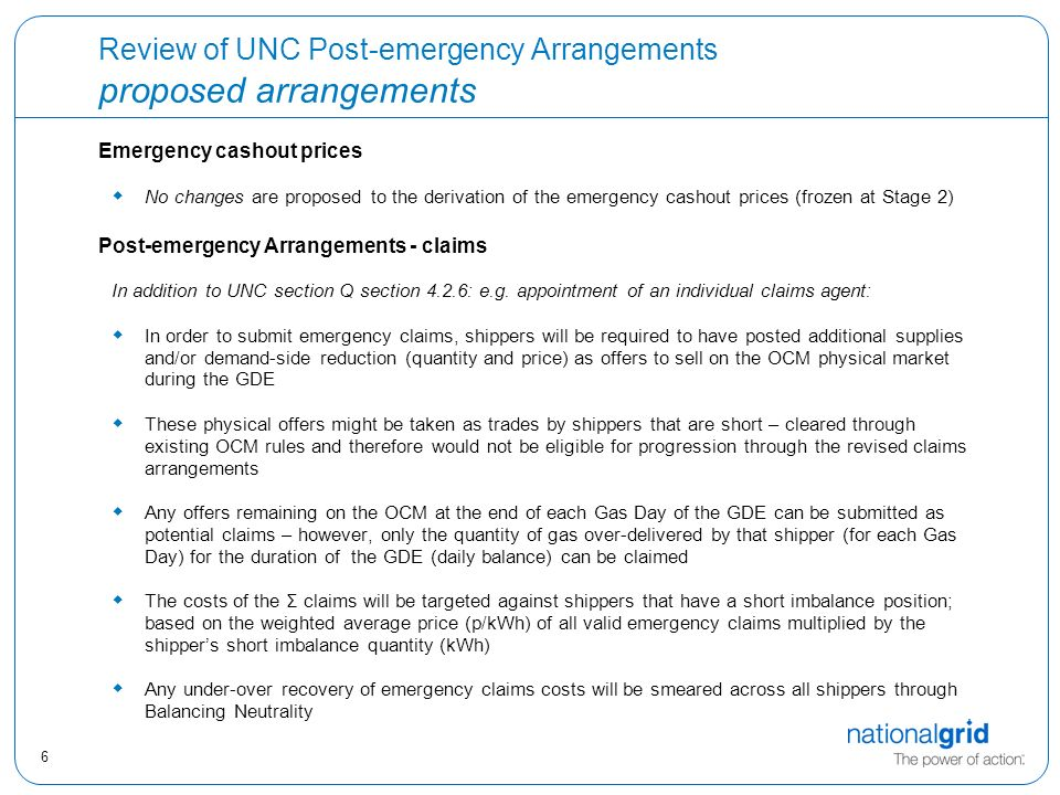 6 Review of UNC Post-emergency Arrangements proposed arrangements Emergency cashout prices  No changes are proposed to the derivation of the emergency cashout prices (frozen at Stage 2) Post-emergency Arrangements - claims In addition to UNC section Q section 4.2.6: e.g.