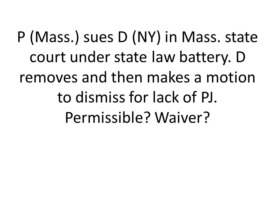 P (Mass.) sues D (NY) in Mass. state court under state law battery.