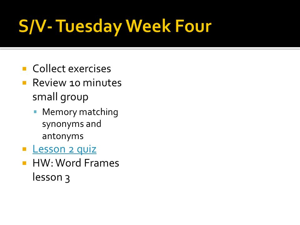 Collect exercises  Review 10 minutes small group  Memory