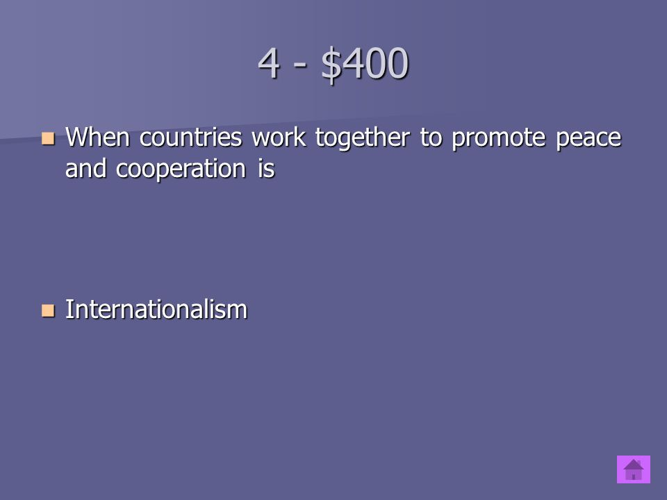 4 - $300 Group created after WWII to improve international cooperation among nations of the world Group created after WWII to improve international cooperation among nations of the world United Nations United Nations