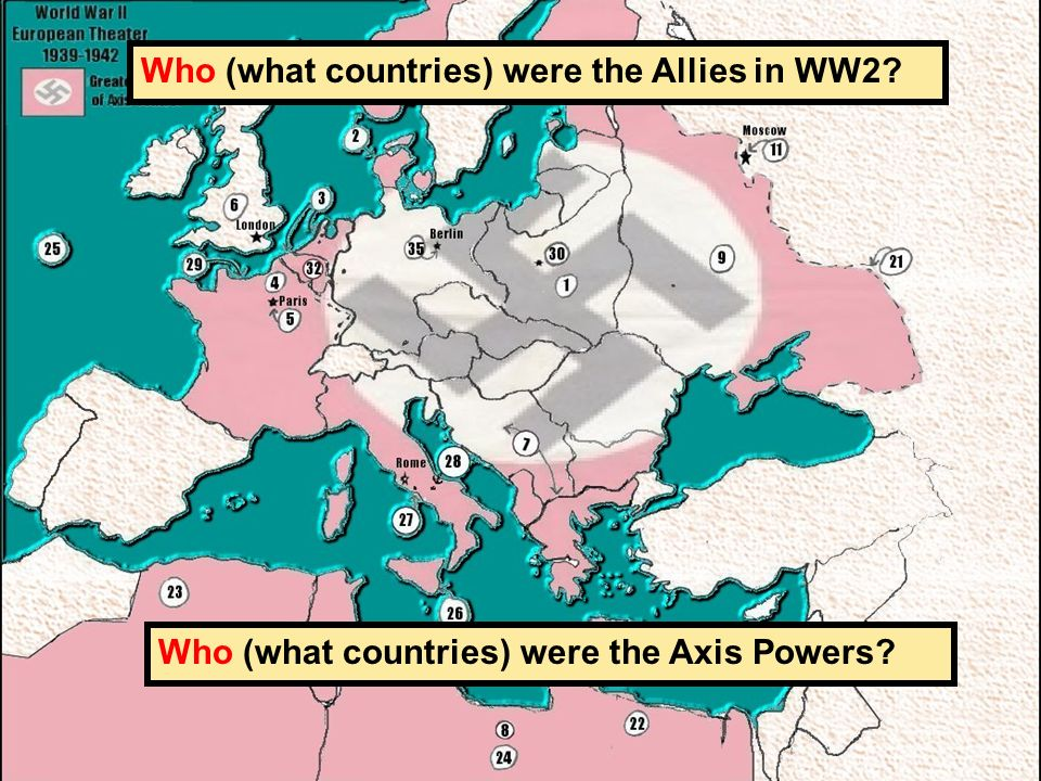 Who (what countries) were the Allies in WW2 Who (what countries) were the Axis Powers