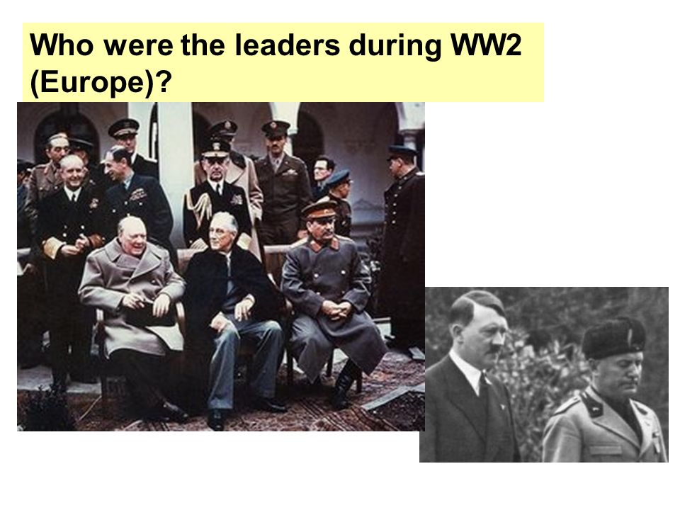 Who were the leaders during WW2 (Europe)