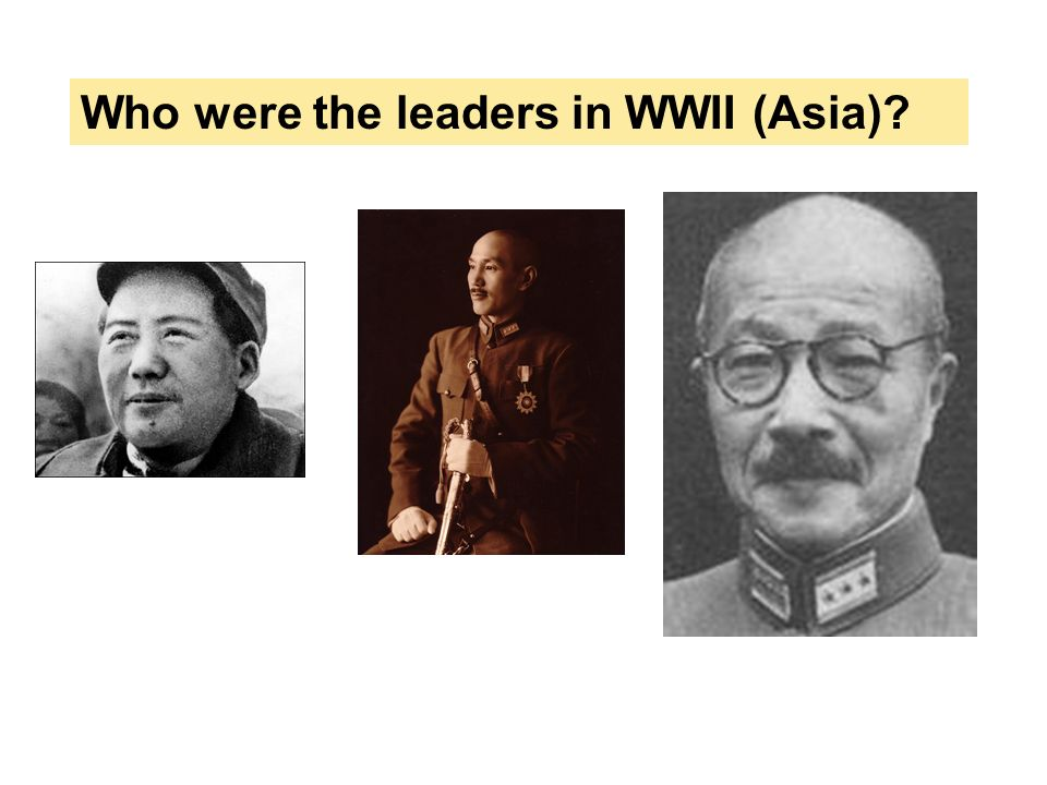 Who were the leaders in WWII (Asia)