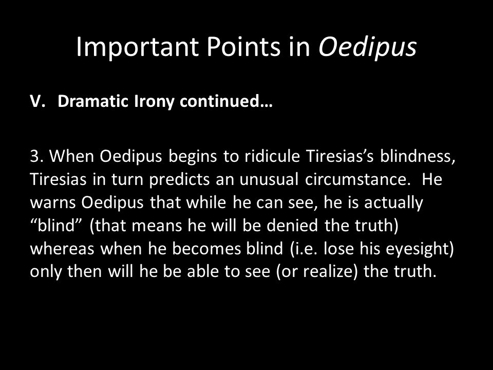 an analysis of tiresias dramatic irony of blindness in oedipus the king by sophocles Tiresias - the dramatic irony of blindness throughout history there have been some brilliantly conceived and written, oedipus the king dramatizes the self-discovery and tragic downfall in sophocles' oedipus rex, the characters of tiresias and oedipus form a complete contrast to.