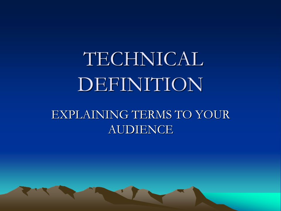 Technical Definition Technical Definition Explaining Terms To Your