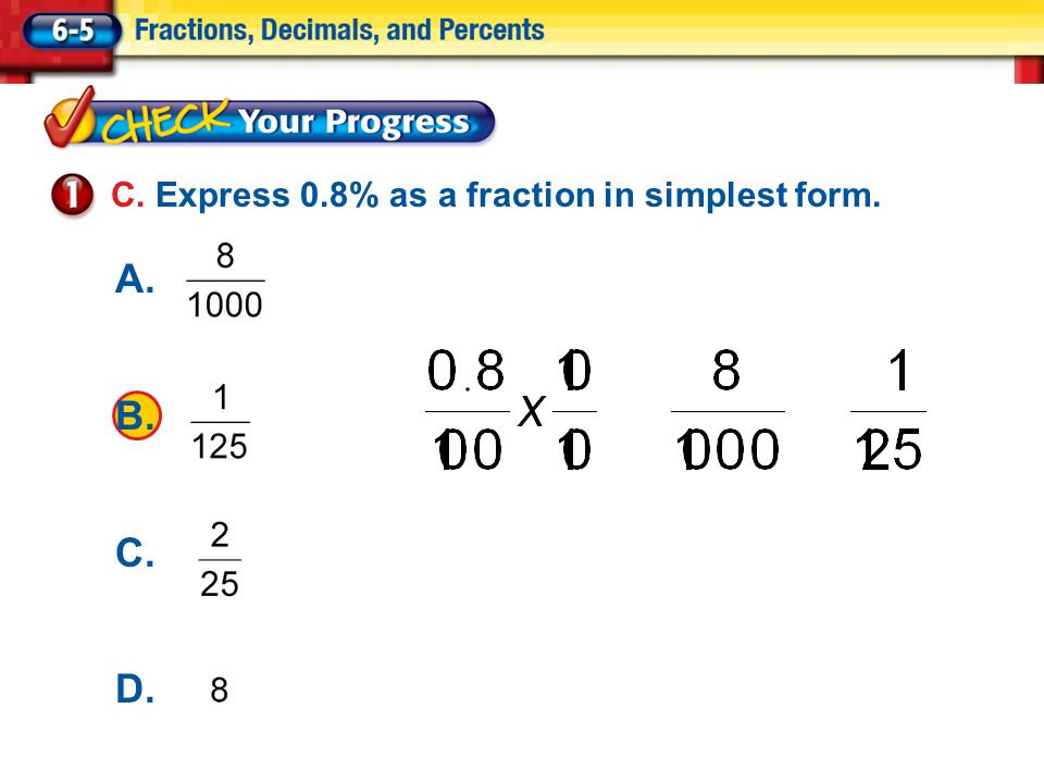 simplest form 0.8  Percents as Fractions A. Express 14% as a fraction in ...