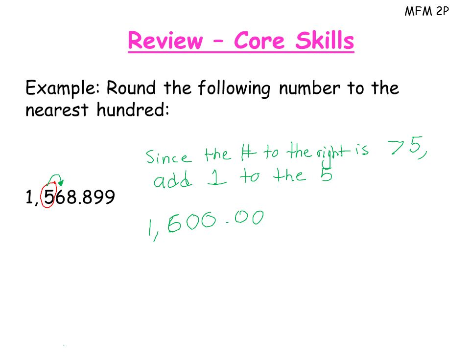 MFM 2P Review – Core Skills Example: Round the following number to the nearest hundred: 1,